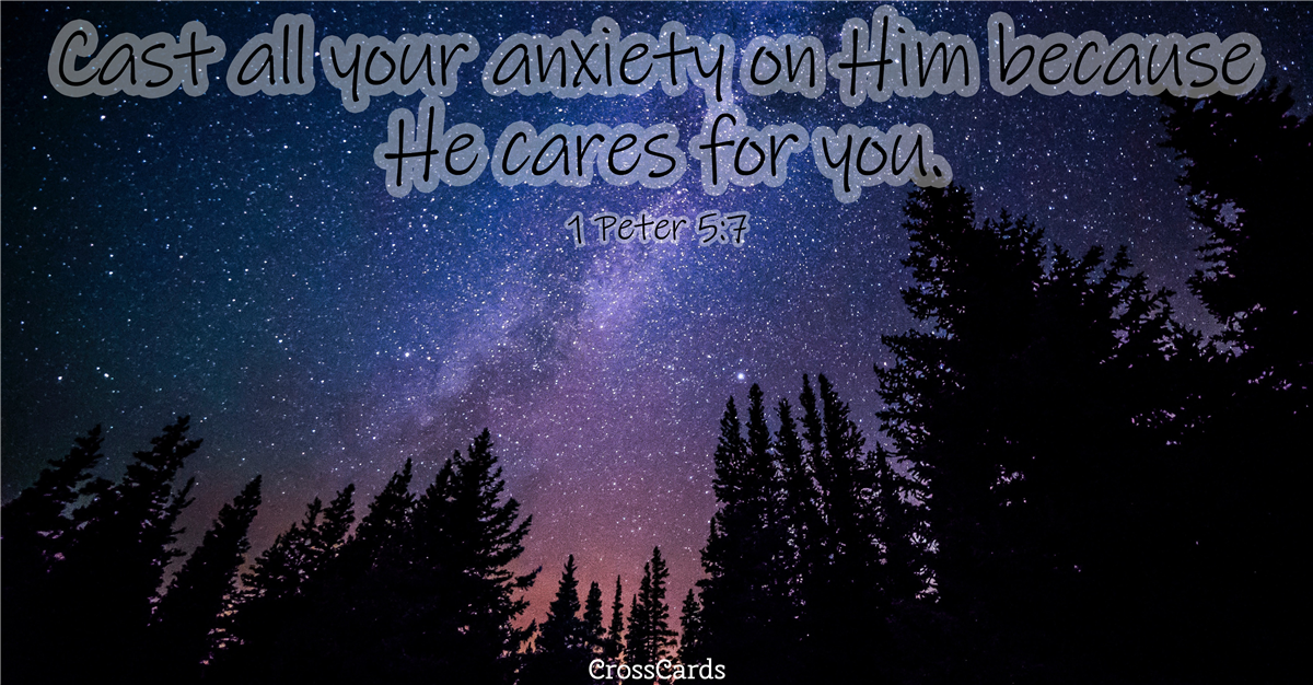 Cast All Your Anxiety on Him - 1 Peter 5:7