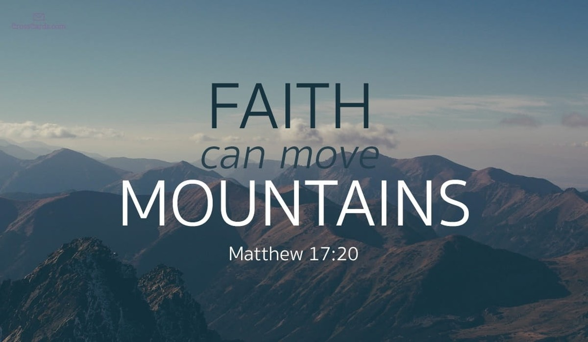 Faith Can Move Mountains - Matthew 17:20