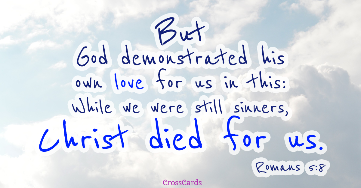 Romans 5:8 - God Demonstrated His Love