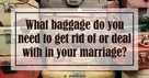 Getting Rid of Baggage in Marriage - Crosswalk Couples Devotional - September 22