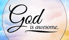 What are some ways God has been awesome for you?