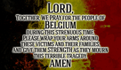 Lord, Please help the victims of Belgium! Many are hurt right now, and they need you. Amen.