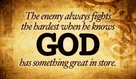 With the way the enemy is fighting, God must have something GREAT in store!