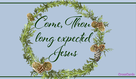 Come, Thou Long Expected Jesus