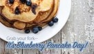 Happy Blueberry Pancake Day (1/28)