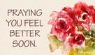 Praying You Feel Better Soon!