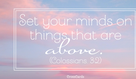 Colossians 3:2 - Things Above