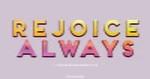 Rejoice Always - 1 Thessalonians 5:16