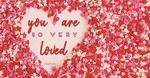 You Are So Very Loved