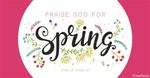 Praise God for Spring