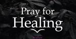 We Pray for Healing