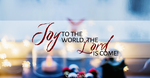 Joy to the World, the Lord is Come!