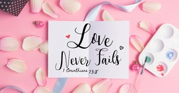 """What Does it Mean """"Love Never Fails""""?"""