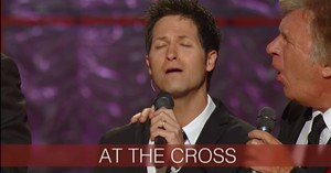 'At The Cross' Gaither Vocal Band Live Performance