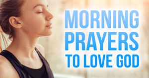 Morning Prayers to Love God with Heart, Soul and Mind