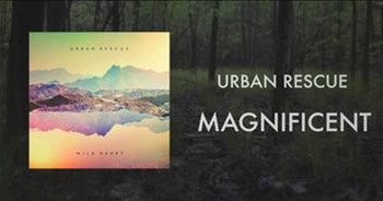 Praise the Lord with Urban Rescue's 'Magnificent'