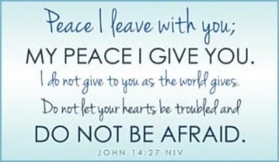 John 14:27 - Peace I leave with you; my peace I give you. I ...