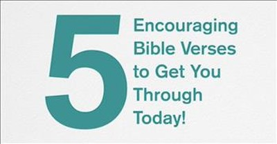 5 Encouraging Bible Verses To Get You Through Today