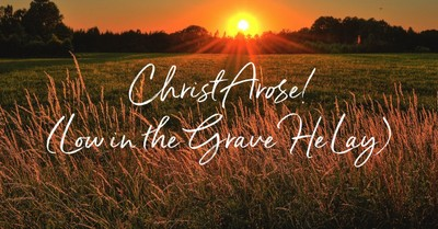 Christ Arose! Low in the Grave He Lay
