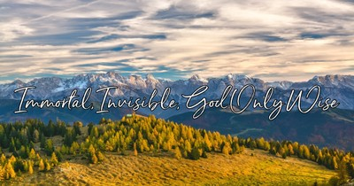 Immortal Invisible God Only Wise