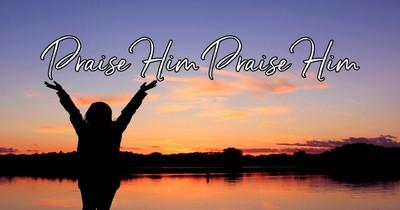Praise Him Praise Him