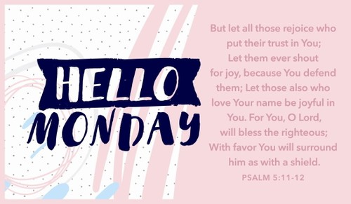 Hello Monday! Psalm 5:11-12