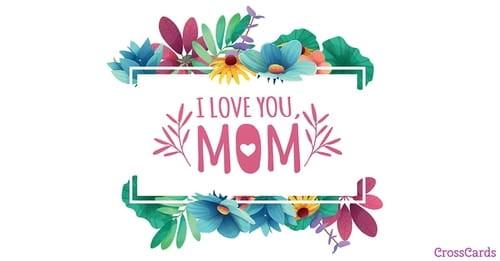 I Love You, Mom ecard, online card