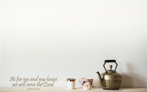 Joshua 24:15 As for Me and My House, We Will Serve the Lord