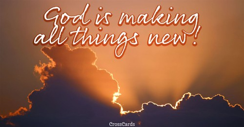 God is Making All Things New!