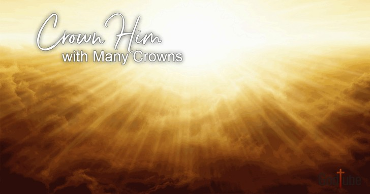 Crown Him with Many Crowns - Lyrics, Hymn Meaning and Story