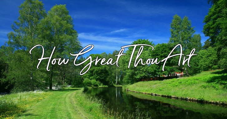 How Great Thou Art - Lyrics, Hymn Meaning and Story