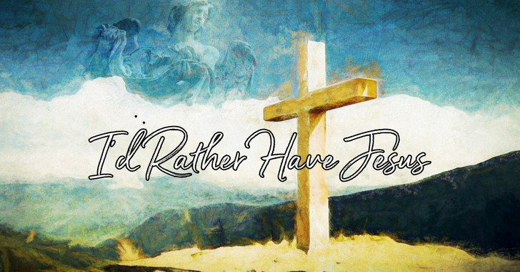 I'd Rather Have Jesus - Lyrics, Hymn Meaning and Story