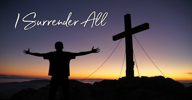 I Surrender All - Lyrics, Hymn Meaning and Story