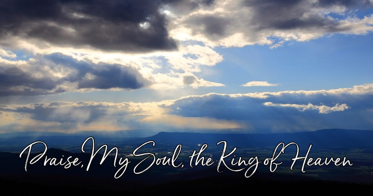 Praise, My Soul, the King of Heaven - Lyrics, Hymn Meaning