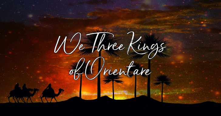 We Three Kings of Orient are - Lyrics, Hymn Meaning and Story