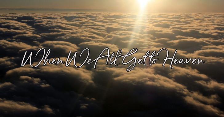 When We All Get to Heaven - Lyrics, Hymn Meaning and Story