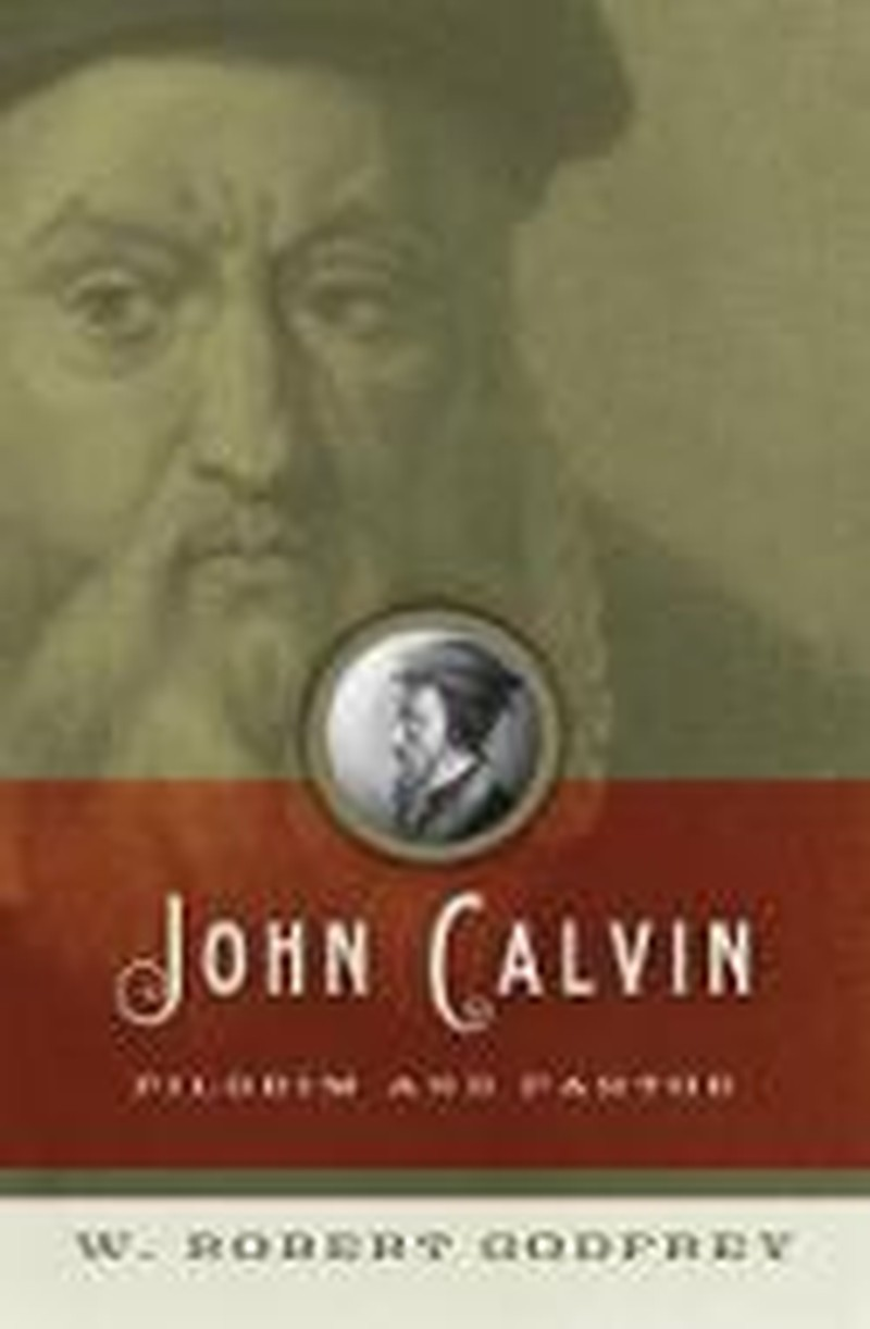 John Calvin: Pilgrim and Pastor