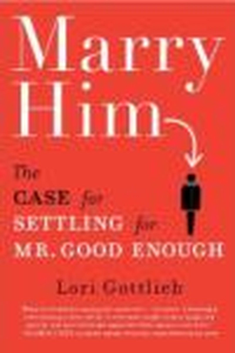 Lori Gottlieb Echoes Advice from Grandmas Everywhere in <i>Marry Him</i>
