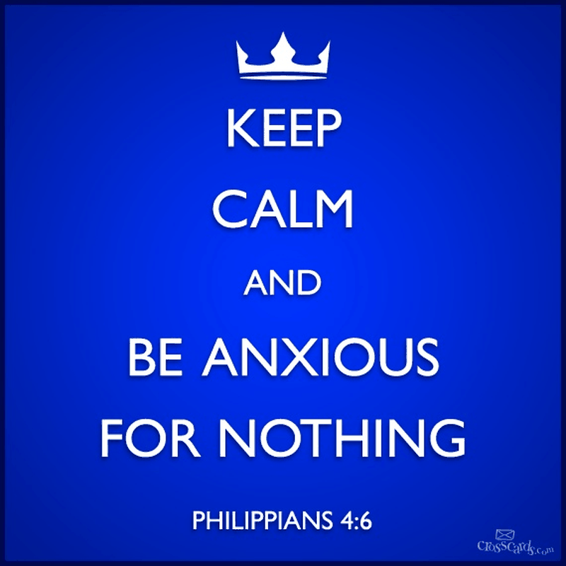 Keep Calm and be Anxious for Nothing