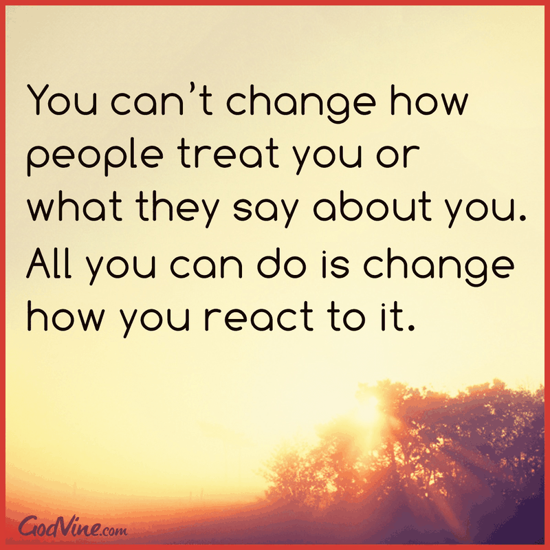 You Can't Change How People Treat You