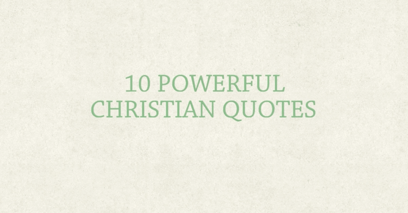 10 Powerful Quotes For Christians Each Day