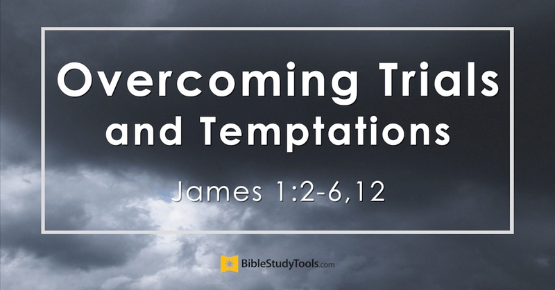 Overcoming Trials and Temptations - James 1:2-6,12