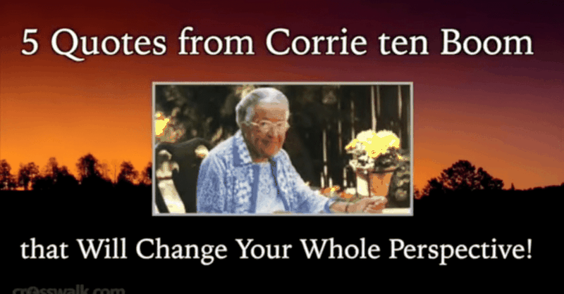 Leave it to Corrie ten Boom to Change My Whole Perspective in Just 5 Encouraging Quotes