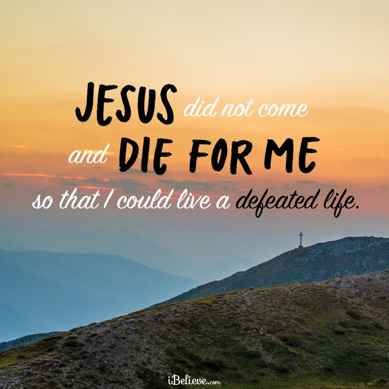Jesus Didn't Die for You to Live a Defeated Life