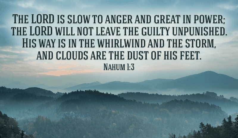 He is Slow to Anger and Great in Power