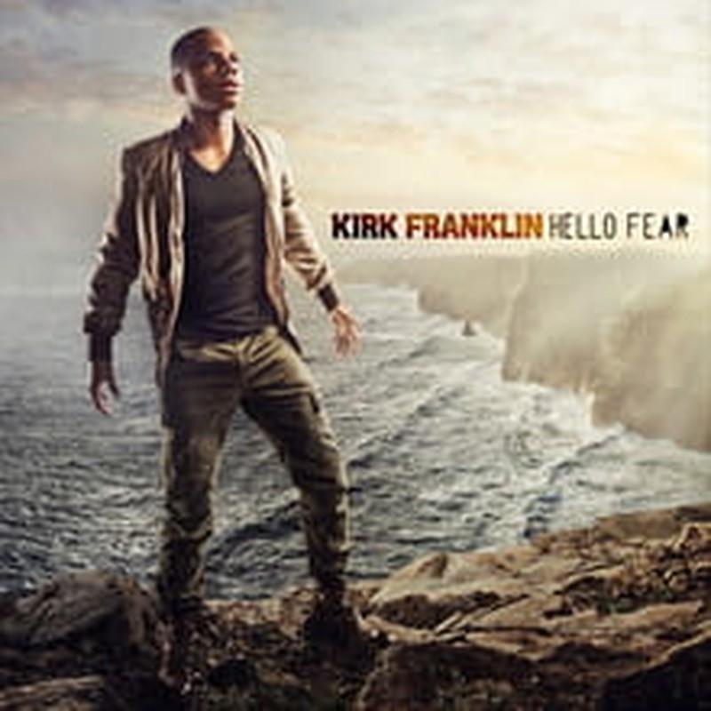 Kirk Franklin's Not Afraid on <i>Hello Fear</i>
