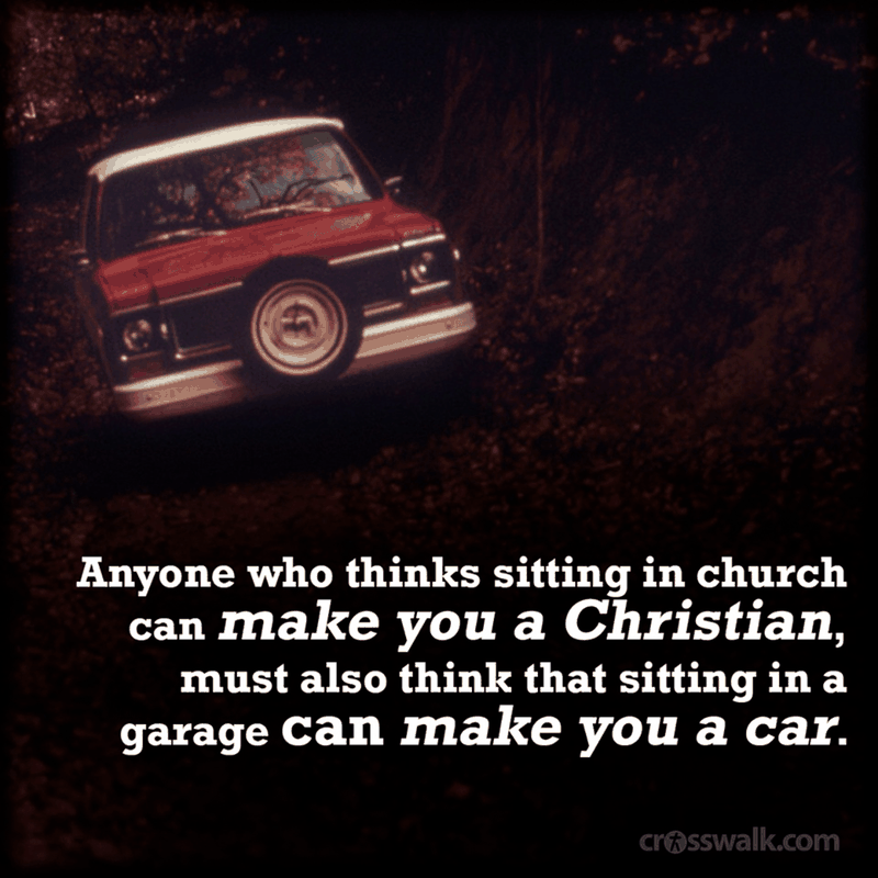 Sitting in a Church Doesn't Make You a Christian