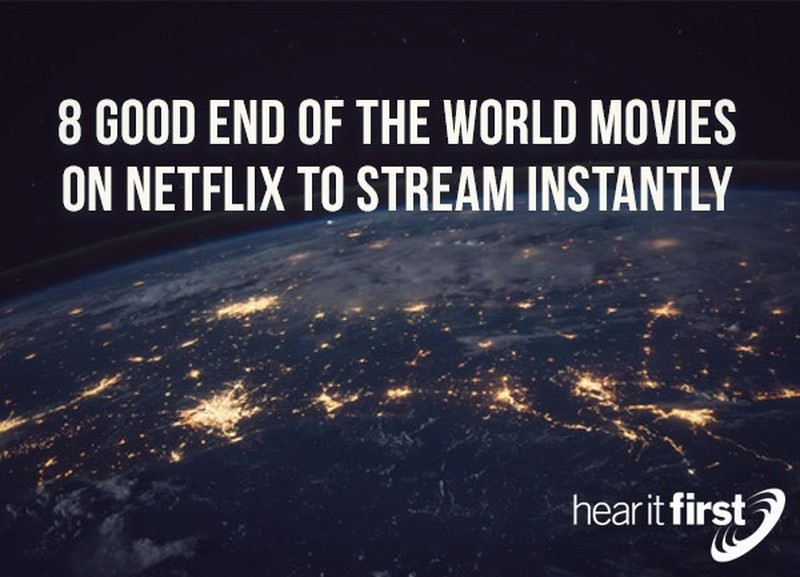 8 Good End Of The World Movies On Netflix To Stream Instantly