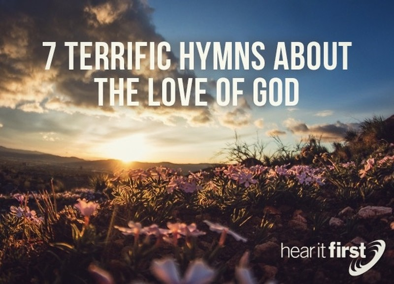 7 Terrific Hymns About The Love Of God