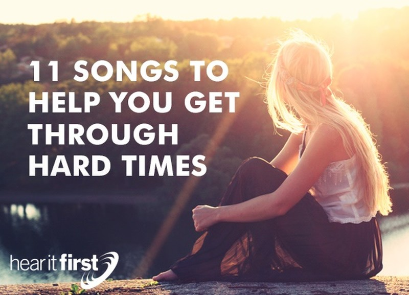 11 Songs To Get You Through Hard Times